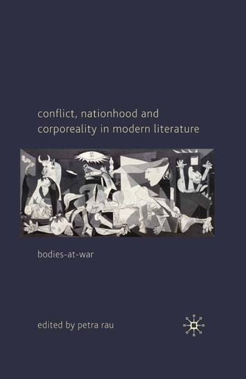 Conflict, Nationhood and Corporeality in Modern Literature - Bodies-at-War ebook by