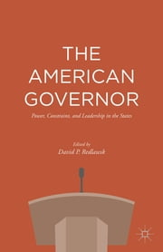 The American Governor - Power, Constraint, and Leadership in The States ebook by David P. Redlawsk