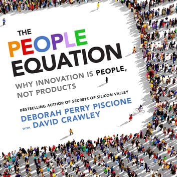 The People Equation - Why Innovation Is People, Not Products audiobook by Deborah Perry Piscione,David Crawley PhD