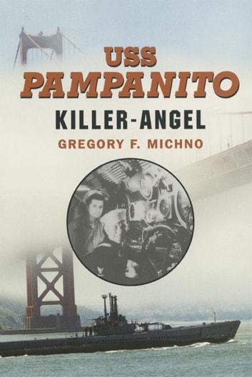 USS Pampanito - Killer Angel ebook by Mr. Gregory F Michno