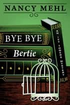 Bye Bye Bertie: An Ivy Towers Mystery - Book 2 ebook by Nancy Mehl
