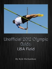 Unofficial 2012 Olympic Guides: USA Field ebook by Kyle Richardson