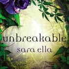Unbreakable audiobook by Sara Ella, Hailey Cresswell
