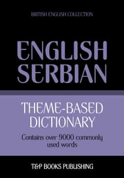 Theme-based dictionary British English-Serbian - 9000 words ebook by Andrey Taranov