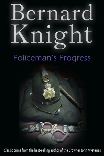 Policeman's Progress - The Sixties Crime Series ebook by Bernard Knight