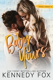 Baby Yours - Hunter and Lennon #2 ebook by Kennedy Fox
