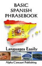 Basic Spanish Phrasebook ebook by Languages Easily