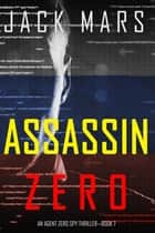 Assassin Zero (An Agent Zero Spy Thriller—Book #7) ebook by Jack Mars