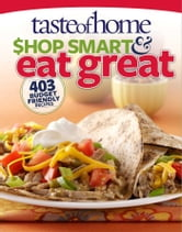 Taste of Home Shop Smart & Eat Great - 403 Budget-Friendly Recipes ebook by Taste Of Home