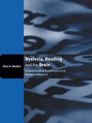 Dyslexia, Reading and the Brain - A Sourcebook of Psychological and Biological Research ebook by Alan Beaton