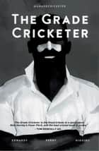 The Grade Cricketer ebook by Dave Edwards, Sam Perry, Ian Higgins