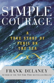 Simple Courage - A True Story of Peril on the Sea ebook by Frank Delaney