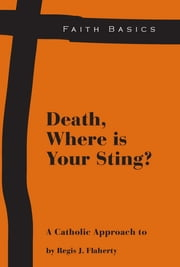 Faith Basics: Death, Where Is Your Sting? ebook by Regis Flaherty