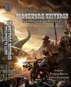 Clockwork Universe: Steampunk vs Aliens ebook by Joshua Palmatier, Patricia Bray