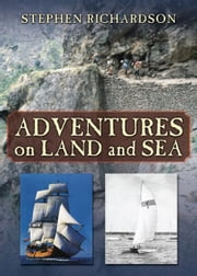 Adventures on Land and Sea ebook by Stephen Richardson