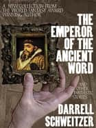The Emperor of the Ancient Word and Other Fantastic Stories ebook by Darrell Schweitzer