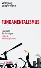 Fundamtenalismus - Radikale Strömungen in den Weltreligionen ebook by Wolfgang Wippermann