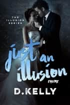 Just an Illusion - Encore ebook by D. Kelly