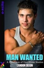 Man Wanted - A collection of five erotic short stories ebook by Landon Dixon