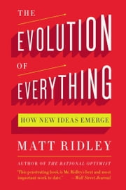 The Evolution of Everything - How New Ideas Emerge ebook by Matt Ridley