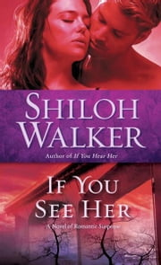 If You See Her - A Novel of Romantic Suspense ebook by Shiloh Walker