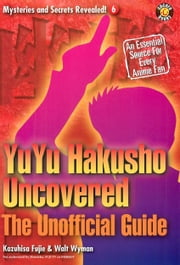YuYu Hakusho Uncovered: The Unofficial Guide ebook by DH Publishing
