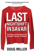 Last Nightshift in Savar - The Story of the Spectrum Sweater Factory Collapse ebook by Doug Miller