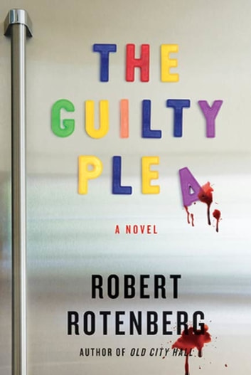 The Guilty Plea - A Novel ebook by Robert Rotenberg