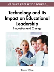 Technology and Its Impact on Educational Leadership - Innovation and Change ebook by Victor C.X. Wang