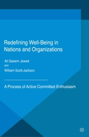 Redefining Well-Being in Nations and Organizations - A Process of Improvement ebook by Ali Qassim Jawad,William Scott-Jackson