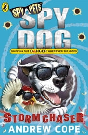Spy Dog: Storm Chaser ebook by Andrew Cope