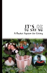 It's OK To Say No:A Bucket System for Living ebook by Friesen,Valerie J.