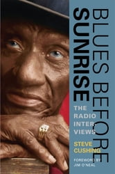 Blues Before Sunrise - The Radio Interviews ebook by Steve Cushing