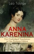 ANNA KARENINA – Two Unabridged Translations in One Premium Edition (World Classics Series) - The Greatest Romantic Tragedy of All Times from the Renowned Author of War and Peace & The Death of Ivan Ilyich (Including Biographies of the Author) ebook by Leo Tolstoy, Louise Maude, Aylmer Maude,...