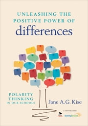 Unleashing the Positive Power of Differences - Polarity Thinking in Our Schools ebook by Jane A. G. Kise