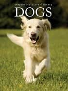 Dogs ebook by Snapshot Picture Library