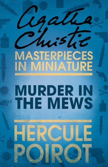 Murder in the Mews: A Hercule Poirot Short Story ebook by Agatha Christie