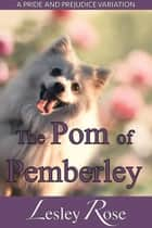 The Pom of Pemberley: A Darcy and Elizabeth Pride and Prejudice Variation ebook by
