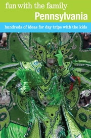 Fun with the Family Pennsylvania - Hundreds of Ideas for Day Trips with the Kids ebook by Christine O'toole