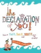 The Declaration of You! - How to Find It, Own It and Shout It From the Rooftops ebook by Michelle Ward, Jessica Swift