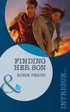 Finding Her Son (Mills & Boon Intrigue) ebook by Robin Perini