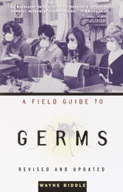 A Field Guide to Germs - Revised and Updated ebook by Wayne Biddle
