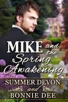 Mike and the Spring Awakening ebook by Summer Devon, Bonnie Dee