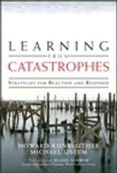 Learning from Catastrophes - Strategies for Reaction and Response ebook by Howard Kunreuther,Michael Useem