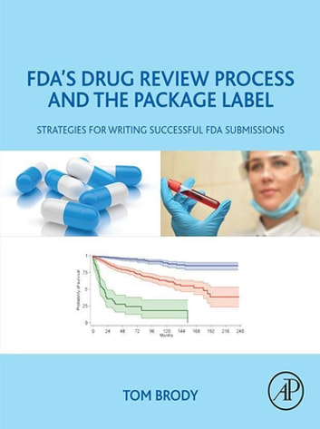 FDA's Drug Review Process and the Package Label - Strategies for Writing Successful FDA Submissions ebook by Tom Brody, PhD