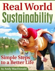 Real World Sustainability - Simple Steps to a Better Life ebook by Andy MacDonald