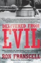 Delivered from Evil - True Stories of Ordinary People Who Faced Monstrous Mass Killers and Survived eBook by Ron Franscell