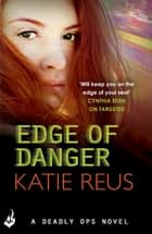 Edge Of Danger: Deadly Ops 4 (A series of thrilling, edge-of-your-seat suspense) ebook by Katie Reus