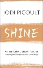 Shine - An original short story featuring characters from Small Great Things ebook by Jodi Picoult