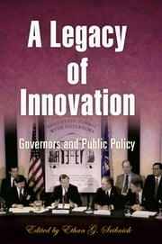 A Legacy of Innovation - Governors and Public Policy ebook by Ethan G. Sribnick